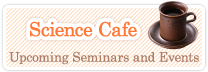 Science Cafe Upcoming Seminars and Events