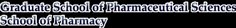School of Pharmacy / Graduate School of Pharmaceutical Sciences